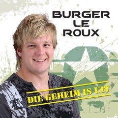 Burger Le Roux - Die Geheim Is Uit (CD)