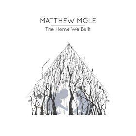 Mole, Matthew - The Home We Built (CD)