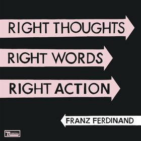Franz Ferdinand - Right Thoughts , Right Words , Right Action (CD)