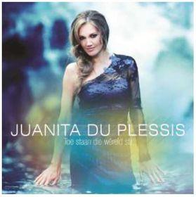 DU PLESSIS JUANITA - Toe Staan Die Wereld Stil (CD)