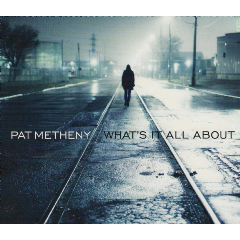 Pat Metheny - What It's All About (CD)