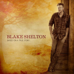 Shelton, Blake - Based On A True Story... (CD)