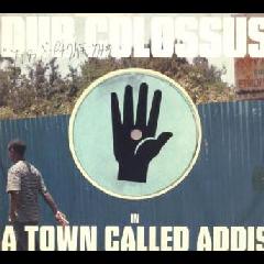 Dub Colossus - A Town Called Addis (CD)