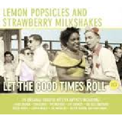 Lemon Popsicles And Strawberry Milkshakes - Let The Good Times Roll - Various Artists (CD)