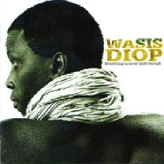 Diop, Wasis - Everything Is Never Quite Enough (CD)