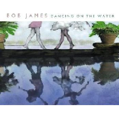Bob James - Dancing On The Water (Remastered) (CD)