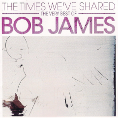 James, Bob - The Times We've Shared - Very Best Of Bob James (CD)