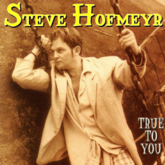 Steve Hofmeyr - True To You (CD)