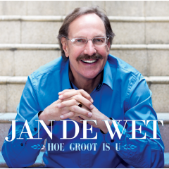 Jan de Wet - Hoe Groot is U (CD)