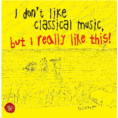 I Don't Like Classical Music, But I Kinda Like This! - Various Artists (CD)