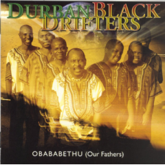 Durban Black Drifters - Obababethu (Our Fathers) (CD)