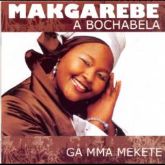 Makgarebe A Bochabela - Ga Mma Mekete (CD)