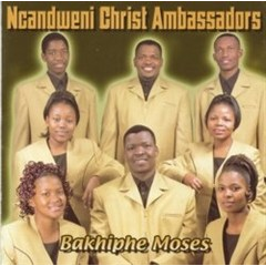 Ncandweni Christ Ambassador - Bakhiphe Moses (CD)