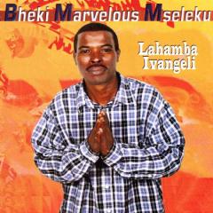 Mseleku, Marvelous Bheki - Lahamba Ivangeli (CD)