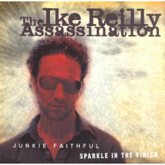 The Ike Reilly Assassination - Junkie Faithful / Sparkle In The Finish (CD)