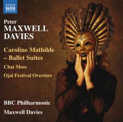 BBC Philharmonic Orchestra - Caroline Mathilde Ballet Suites / Chat Moss / Ojai Festival Overture (BBC Philharmonic, Maxwell Davies) (CD)