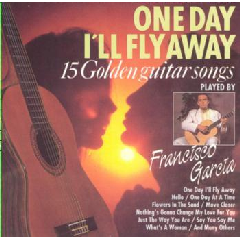 Francisco Garcia - One Day I'll Fly Away - 15 Golden Guitar Songs (CD)
