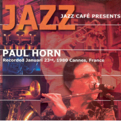 Horn, Paul - Jazz Cafe Presents Paul Horn - Recorded Jan 23rd 1980 (CD)