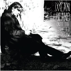 LEBLANC DYLAN - Cast The Same Old Shadow (CD)