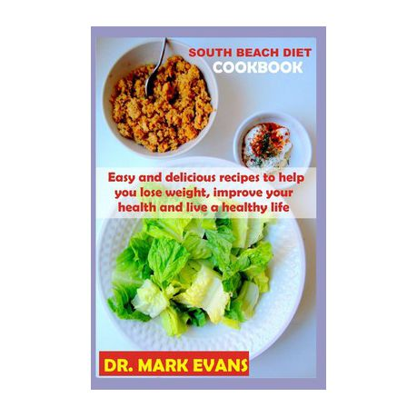 South Beach Diet Cookbook Easy And Delicious Recipes To Help You Lose Weight Improve Your Health And Live A Healthy Life Buy Online In South Africa Takealot Com