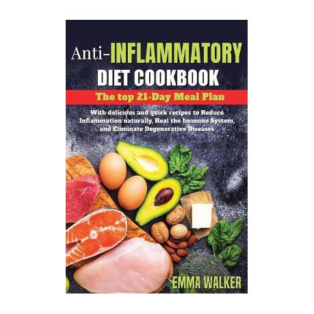 Anti Inflammatory Diet Cookbook 21 Day Meal Plan With Delicious And Quick Recipes To Reduce Inflammation Naturally Heal Immune System And Eliminate Buy Online In South Africa Takealot Com