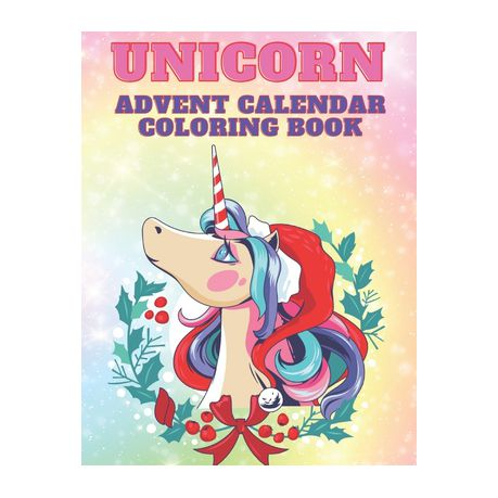 Unicorn Advent Calendar Coloring Book Unicorn Coloring Books For Adults And Kids With 24 Cute Unicorn Coloring Pages 1 To 25 Coloring Advent Calend Buy Online In South Africa Takealot Com