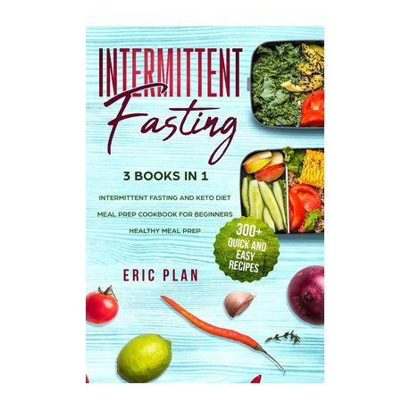 Intermittent Fasting 3 Books In 1 Intermittent Fasting And Keto Diet Meal Prep Cookbook For Beginners Healthy Meal Prep 300 Quick And Buy Online In South Africa Takealot Com