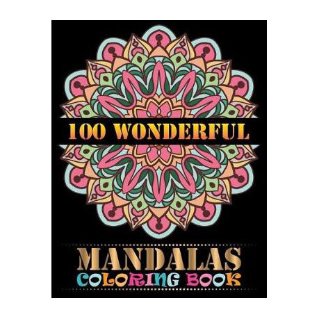 100 Wonderful Mandalas Coloring Book An Adult Coloring Book With Fun Easy And Relaxing Coloring Pages For Meditation And Happiness With 100 Mandala Buy Online In South Africa Takealot Com