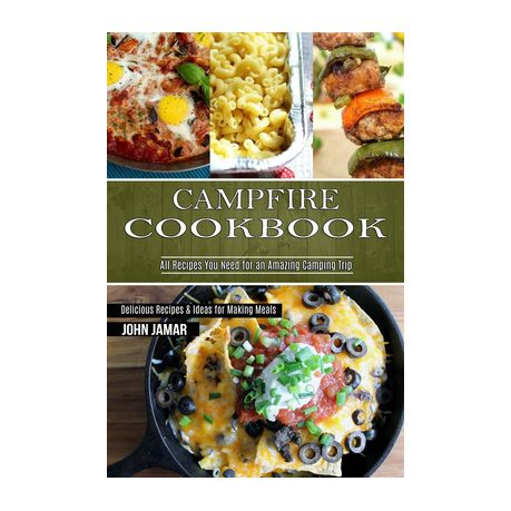 Campfire Cookbook Delicious Recipes Ideas For Making Meals All Recipes You Need For An Amazing Camping Trip Buy Online In South Africa Takealot Com