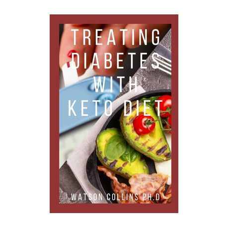 Treating Diabetes With Keto Diet This Is A Perfect Guide About The Uses And Needs Of Keto Diet In Combatting Diabates With Meal Plan Included Buy Online In South Africa