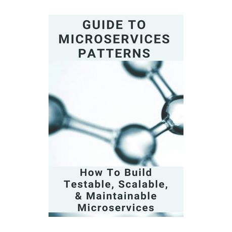 Guide To Microservices Patterns How To Build Testable Scalable Maintainable Microservices Microservices Architecture Interview Questions Buy Online In South Africa Takealot Com