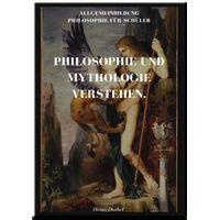 PHILOSOPHIE UND MYTHOLOGIE VERSTEHEN. (eBook)