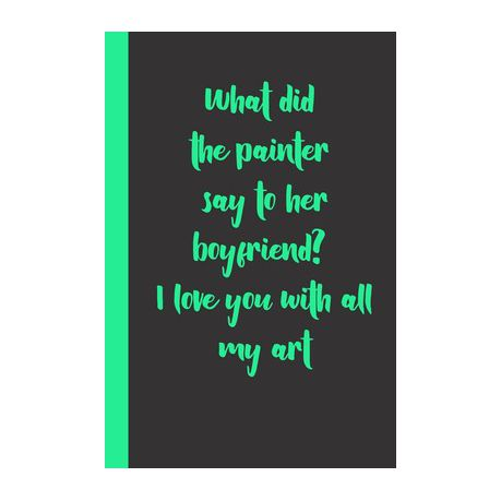 What Did The Painter Say To Her Boyfriend I Love You With All My Art Funny Romantice Flirting Gift Idea For Couples Wife Husband Boyfriend Girlfrien Buy Online In South Africa