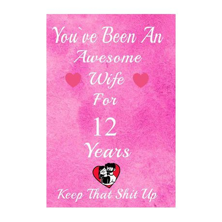 You Ve Been An Awesome Wife For 12 Years Keep That Shit Up 12th Anniversary Gift For Husband 12 Years Wedding Anniversary Gift For Men 12 Years A Buy Online In South