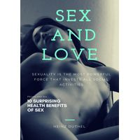 Sex and love . Sexuality is the most powerful force that invests all social activities (eBook)
