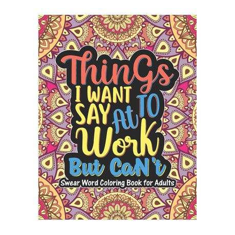 Things I Want To Say At Work But Can't - Swear Word Coloring Book For  Adults: Curse Word Coloring Book Adult Coloring Books Cuss Words - Swear  Word, S Buy Online