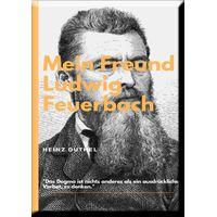 MEIN FREUND LUDWIG FEUERBACH - DER PHILOSOPH (eBook)