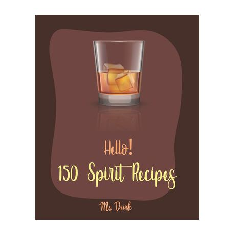 Hello 150 Spirit Recipes Best Spirit Cookbook Ever For Beginners Rum Cocktail Recipe Book Martini Recipe Book Punch Cookbook Vodka Cookbook Buy Online In South Africa Takealot Com