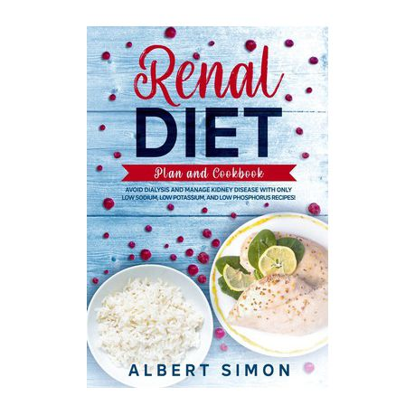 Renal Diet Plan And Cookbook Avoid Dialysis And Manage Kidney Disease With Only Low Sodium Low Potassium And Low Phosphorus Recipes Buy Online In South Africa Takealot Com