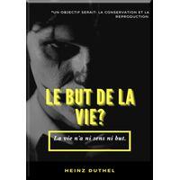 MON AMI HEINZ DUTHEL : LE BUT DE LA VIE? (eBook)