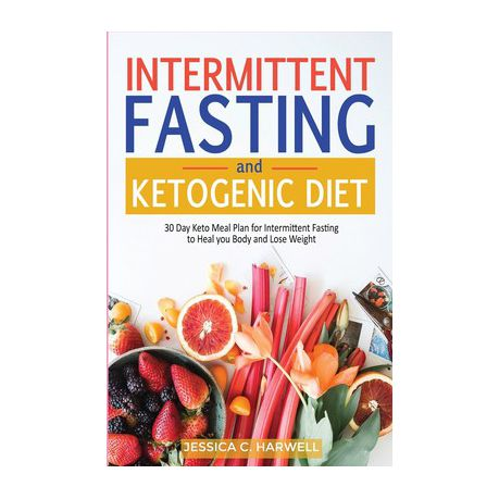 Ketogenic Diet Intermittent Fasting 30 Day Keto Meal Plan For Intermittent Fasting To Heal Your Body Lose Weight Buy Online In South Africa Takealot Com
