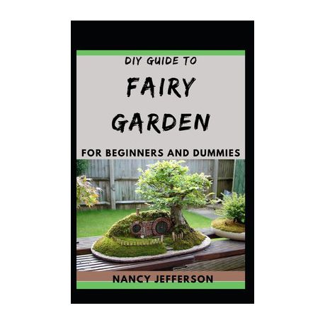 Diy Guide To Fairy Garden For Beginners And Dummies Buy Online In South Africa Takealot Com