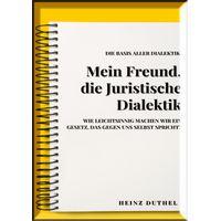 MEIN FREUND , JURISTISCHE DIALEKTIK, BASIS ALLER DIALEKTIK. (eBook)