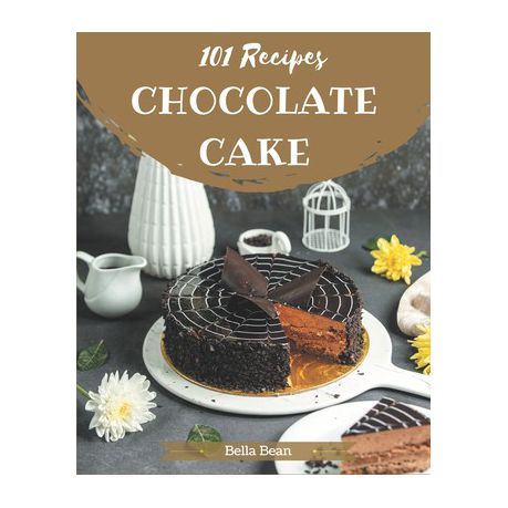 101 Chocolate Cake Recipes Keep Calm And Try Chocolate Cake Cookbook Buy Online In South Africa Takealot Com
