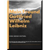 MEIN FREUND GOTTFRIED WILHELM LEIBNIZ (eBook)