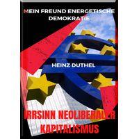 Mein Freund Energetische Demokratie - IRRSINN NEOLIBERALER KAPITALISMUS (eBook)
