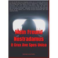 MEIN FREUND NOSTRADAMUS - DIE PROPHEZEIUNGEN VON NOSTRADAMUS (eBook)