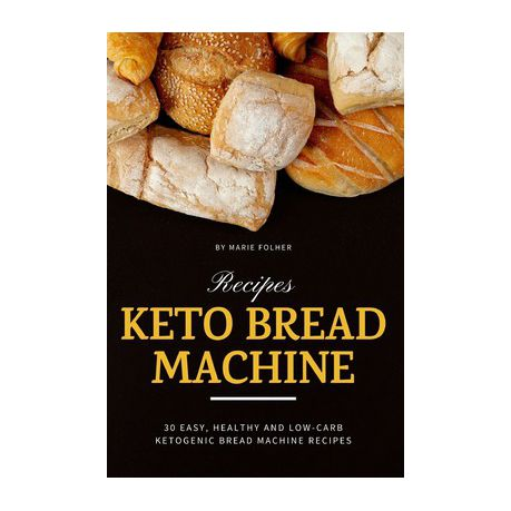 Keto Bread Machine Recipes 30 Easy Healthy And Low Carb Ketogenic Bread Machine Recipes Buy Online In South Africa Takealot Com