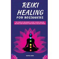 reiki healing for beginners the complete beginner's guide
