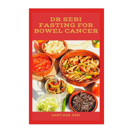 Dr Sebi Fasting For Bowel Cancer A Healthy Road To Healing By Fasting And Losing Weight Through Dr Sebi Alkaline Diet And Plant Based Diet Buy Online In South Africa